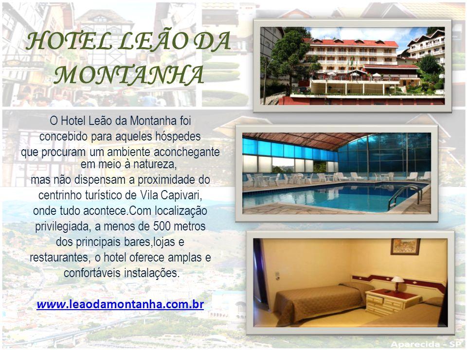 HOTEL LEÃO DA MONTANHA O Hotel Leão da Montanha foi concebido para aqueles hóspedes que procuram um ambiente aconchegante em meio à natureza, mas não dispensam a proximidade do centrinho turístico de Vila Capivari, onde tudo acontece.Com localização privilegiada, a menos de 500 metros dos principais bares,lojas e restaurantes, o hotel oferece amplas e confortáveis instalações.