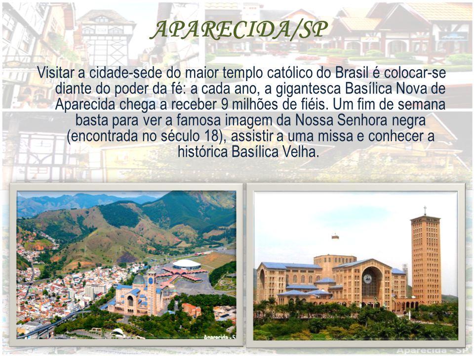 APARECIDA/SP Visitar a cidade-sede do maior templo católico do Brasil é colocar-se diante do poder da fé: a cada ano, a gigantesca Basílica Nova de Aparecida chega a receber 9 milhões de fiéis.