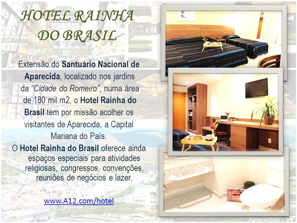HOTEL RAINHA DO BRASIL Extensão do Santuário Nacional de Aparecida, localizado nos jardins da Cidade do Romeiro , numa área de 180 mil m2, o Hotel Rainha do Brasil tem por missão acolher os visitantes de Aparecida, a Capital Mariana do País.