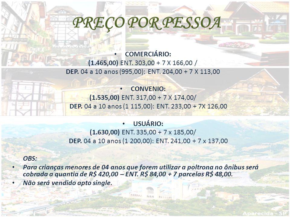 PREÇO POR PESSOA COMERCIÁRIO: (1.465,00) ENT.303,00 + 7 X 166,00 / DEP.