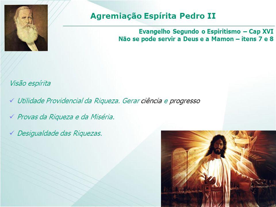 Agremiação Espírita Pedro II Visão espírita Utilidade Providencial da Riqueza. Gerar ciência e progresso Evangelho Segundo o Espiritismo – Cap XVI Não