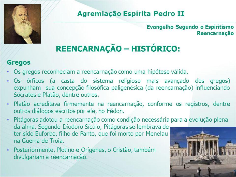 Agremiação Espírita Pedro II Gregos Os gregos reconheciam a reencarnação como uma hipótese válida. Os órficos (a casta do sistema religioso mais avanç