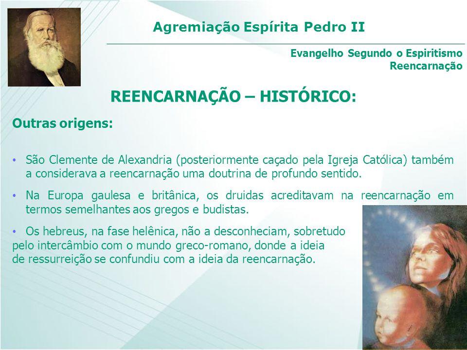 Agremiação Espírita Pedro II Outras origens: São Clemente de Alexandria (posteriormente caçado pela Igreja Católica) também a considerava a reencarnaç
