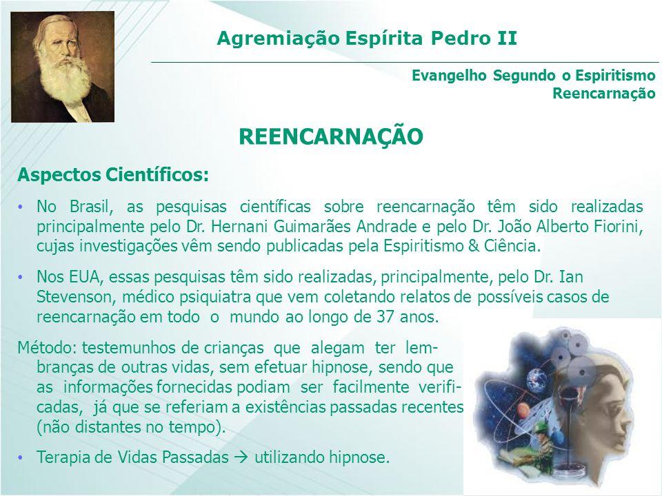Agremiação Espírita Pedro II Aspectos Científicos: No Brasil, as pesquisas científicas sobre reencarnação têm sido realizadas principalmente pelo Dr.