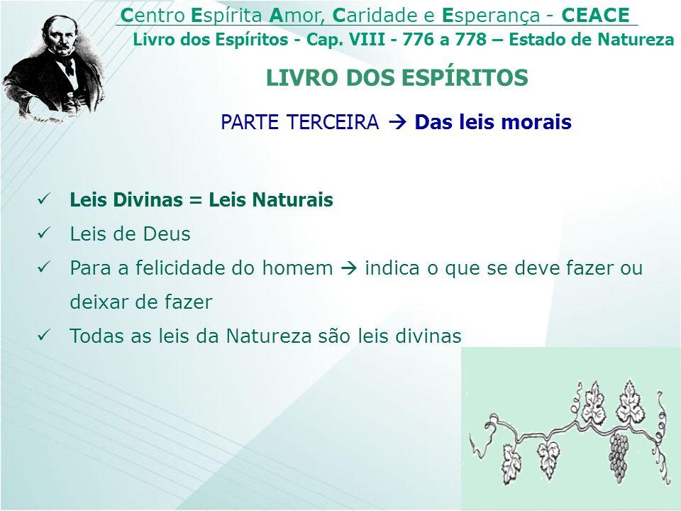 Centro Espírita Amor, Caridade e Esperança - CEACE Livro dos Espíritos - Cap. VIII - 776 a 778 – Estado de Natureza Leis Divinas = Leis Naturais Leis
