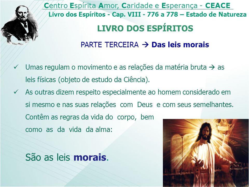 Centro Espírita Amor, Caridade e Esperança - CEACE Livro dos Espíritos - Cap. VIII - 776 a 778 – Estado de Natureza Umas regulam o movimento e as rela