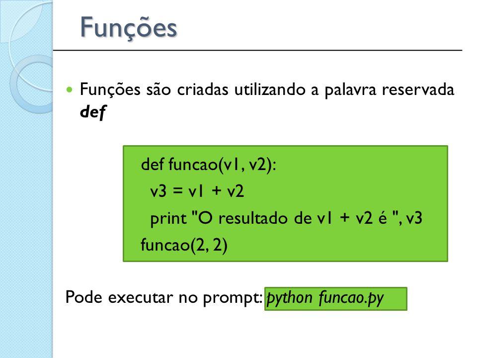 Funções são criadas utilizando a palavra reservada def def funcao(v1, v2): v3 = v1 + v2 print