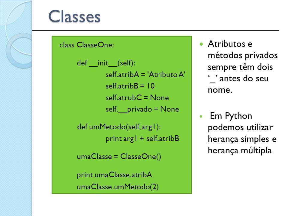 class ClasseOne: def __init__(self): self.atribA = 'Atributo A' self.atribB = 10 self.atrubC = None self.__privado = None def umMetodo(self, arg1): pr