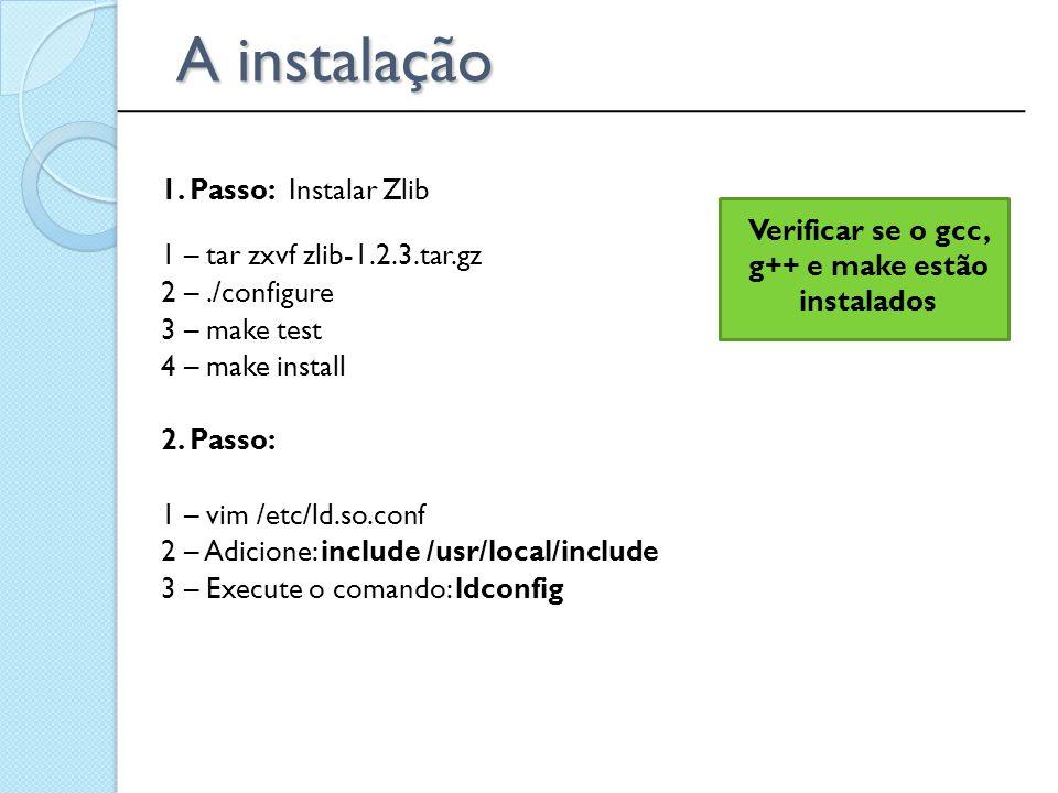 1. Passo: Instalar Zlib 1 – tar zxvf zlib-1.2.3.tar.gz 2 –./configure 3 – make test 4 – make install 2. Passo: 1 – vim /etc/ld.so.conf 2 – Adicione: i