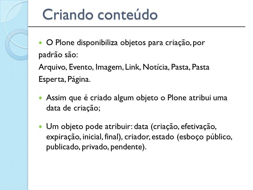 O Plone disponibiliza objetos para criação, por padrão são: Arquivo, Evento, Imagem, Link, Notícia, Pasta, Pasta Esperta, Página. Assim que é criado a