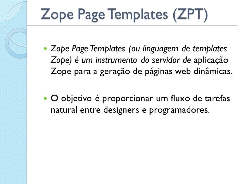Zope Page Templates (ou linguagem de templates Zope) é um instrumento do servidor de aplicação Zope para a geração de páginas web dinâmicas. O objetiv