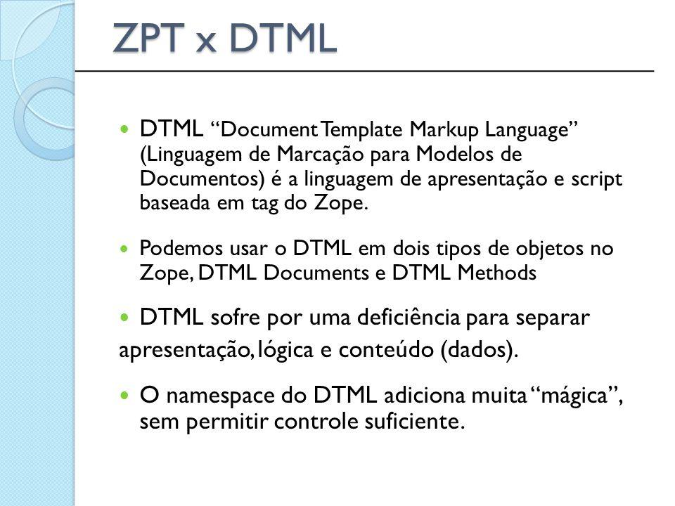 """DTML """"Document Template Markup Language"""" (Linguagem de Marcação para Modelos de Documentos) é a linguagem de apresentação e script baseada em tag do Z"""