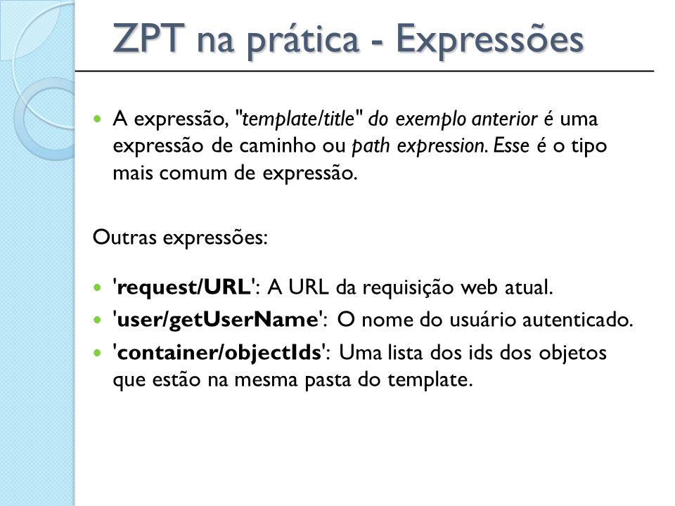 ______________________________________________ ZPT na prática - Expressões A expressão,