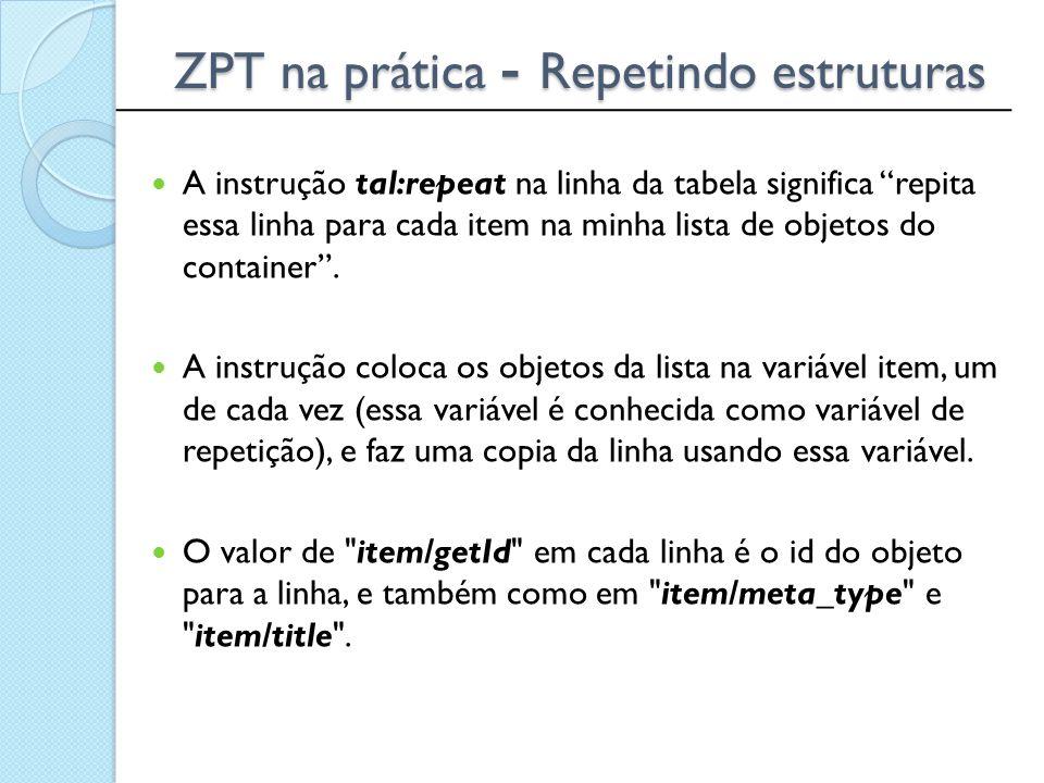 """______________________________________________ ZPT na prática - Repetindo estruturas A instrução tal:repeat na linha da tabela significa """"repita essa"""