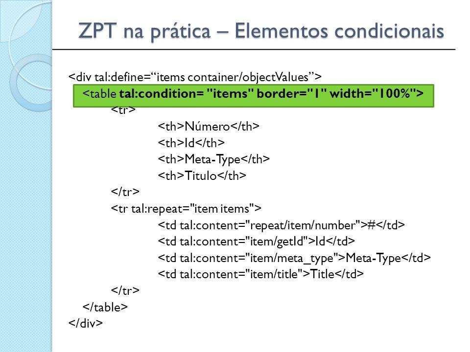 ______________________________________________ ZPT na prática – Elementos condicionais Número Id Meta-Type Titulo # Id Meta-Type Title