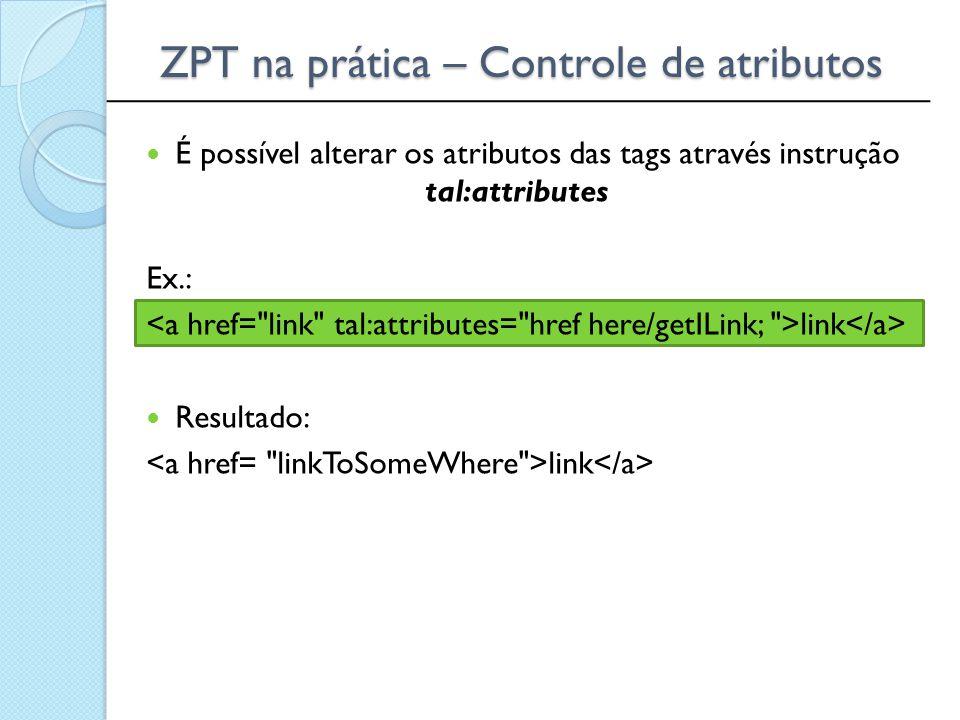 ______________________________________________ ZPT na prática – Controle de atributos É possível alterar os atributos das tags através instrução tal:a