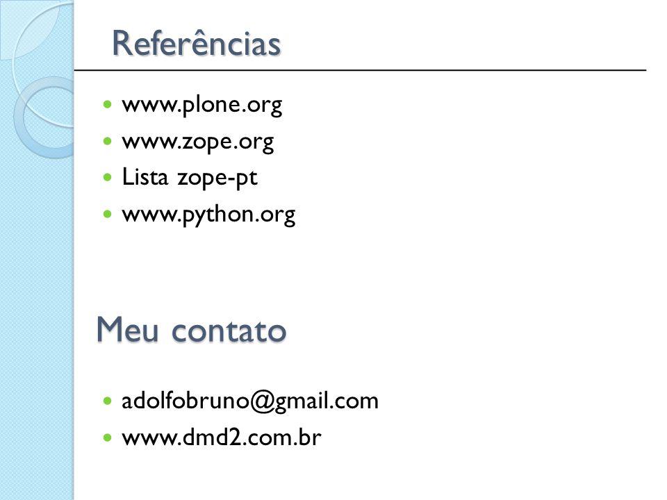 Referências www.plone.org www.zope.org Lista zope-pt www.python.org adolfobruno@gmail.com www.dmd2.com.br Meu contato