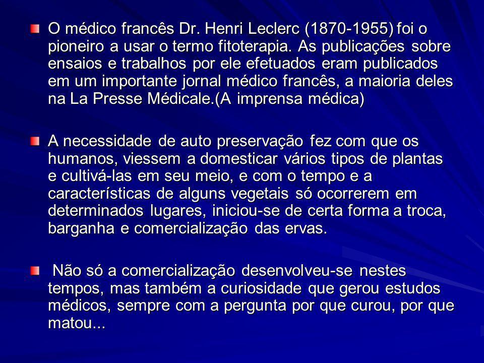 O médico francês Dr. Henri Leclerc (1870-1955) foi o pioneiro a usar o termo fitoterapia. As publicações sobre ensaios e trabalhos por ele efetuados e