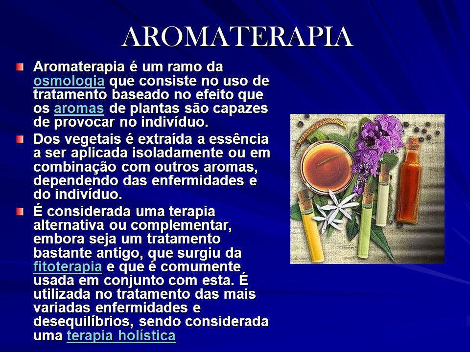 AROMATERAPIA Aromaterapia é um ramo da osmologia que consiste no uso de tratamento baseado no efeito que os aromas de plantas são capazes de provocar