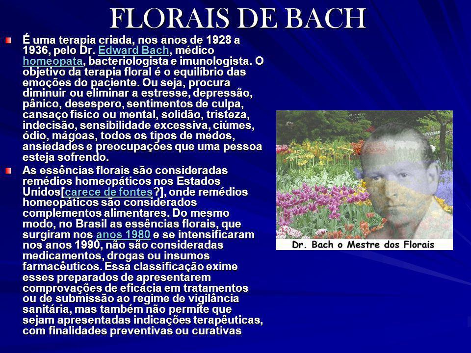 FLORAIS DE BACH É uma terapia criada, nos anos de 1928 a 1936, pelo Dr. Edward Bach, médico homeopata, bacteriologista e imunologista. O objetivo da t