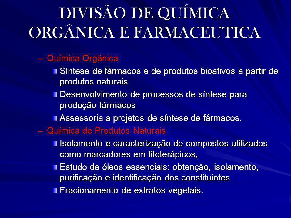 DIVISÃO DE QUÍMICA ORGÂNICA E FARMACEUTICA –Química Orgânica Síntese de fármacos e de produtos bioativos a partir de produtos naturais. Desenvolviment