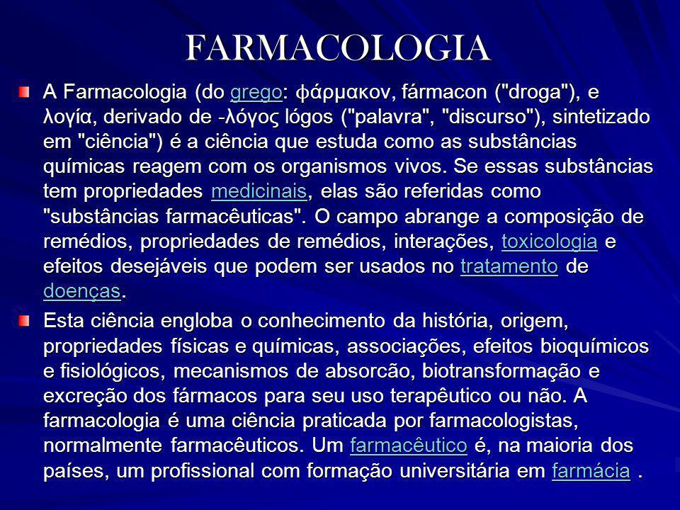 FARMACOLOGIA A Farmacologia (do grego: ϕ άρμακον, fármacon (