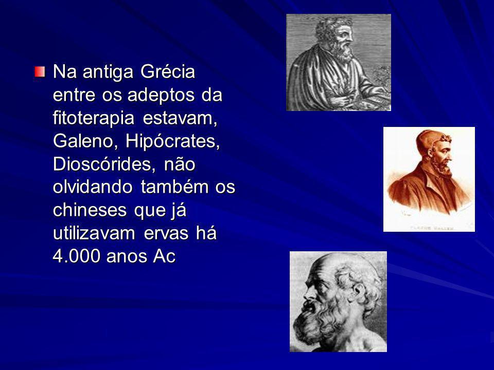 Na antiga Grécia entre os adeptos da fitoterapia estavam, Galeno, Hipócrates, Dioscórides, não olvidando também os chineses que já utilizavam ervas há