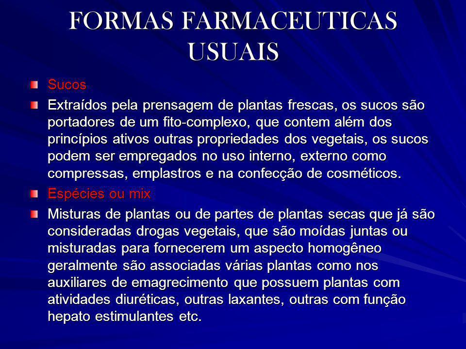 FORMAS FARMACEUTICAS USUAIS Sucos Extraídos pela prensagem de plantas frescas, os sucos são portadores de um fito-complexo, que contem além dos princí
