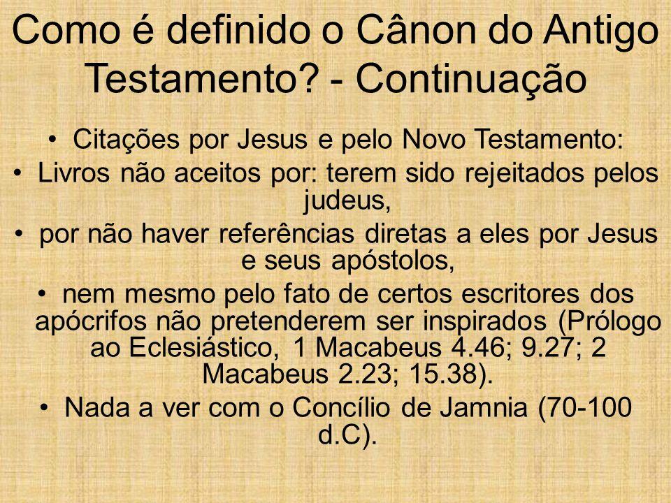 Como é definido o Cânon do Antigo Testamento? - Continuação Citações por Jesus e pelo Novo Testamento: Livros não aceitos por: terem sido rejeitados p