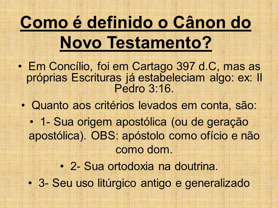 Como é definido o Cânon do Novo Testamento? Em Concílio, foi em Cartago 397 d.C, mas as próprias Escrituras já estabeleciam algo: ex: II Pedro 3:16. Q