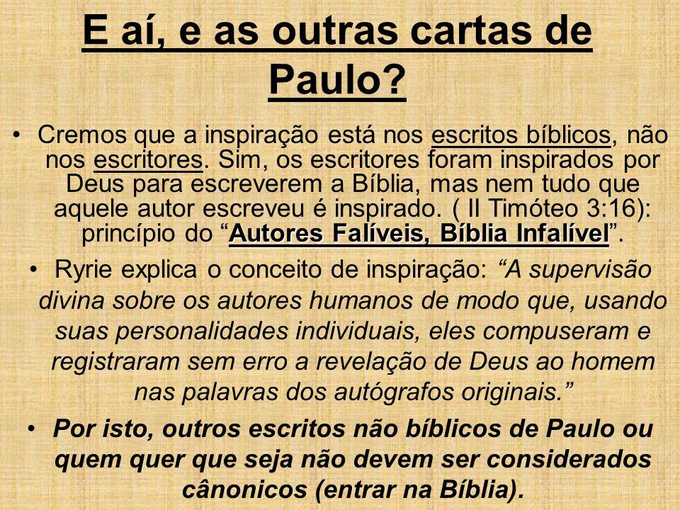 E aí, e as outras cartas de Paulo? Autores Falíveis, Bíblia InfalívelCremos que a inspiração está nos escritos bíblicos, não nos escritores. Sim, os e
