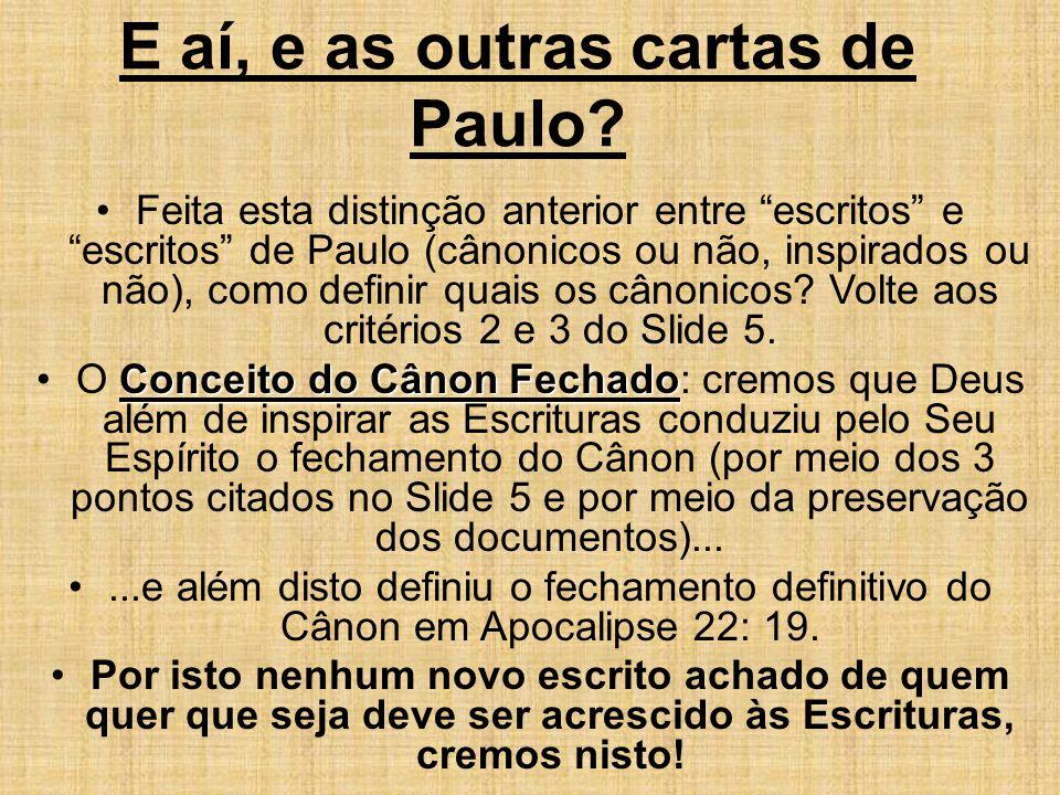 """E aí, e as outras cartas de Paulo? Feita esta distinção anterior entre """"escritos"""" e """"escritos"""" de Paulo (cânonicos ou não, inspirados ou não), como de"""
