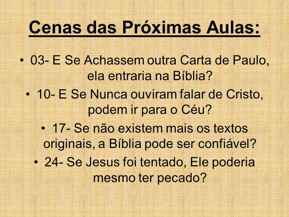 Cenas das Próximas Aulas: 03- E Se Achassem outra Carta de Paulo, ela entraria na Bíblia? 10- E Se Nunca ouviram falar de Cristo, podem ir para o Céu?