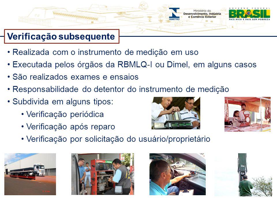 Verificação subsequente Realizada com o instrumento de medição em uso Executada pelos órgãos da RBMLQ-I ou Dimel, em alguns casos São realizados exame