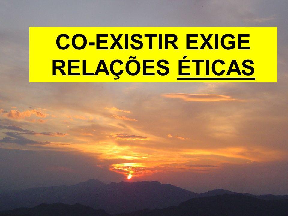 CO-EXISTIR EXIGE RELAÇÕES ÉTICAS