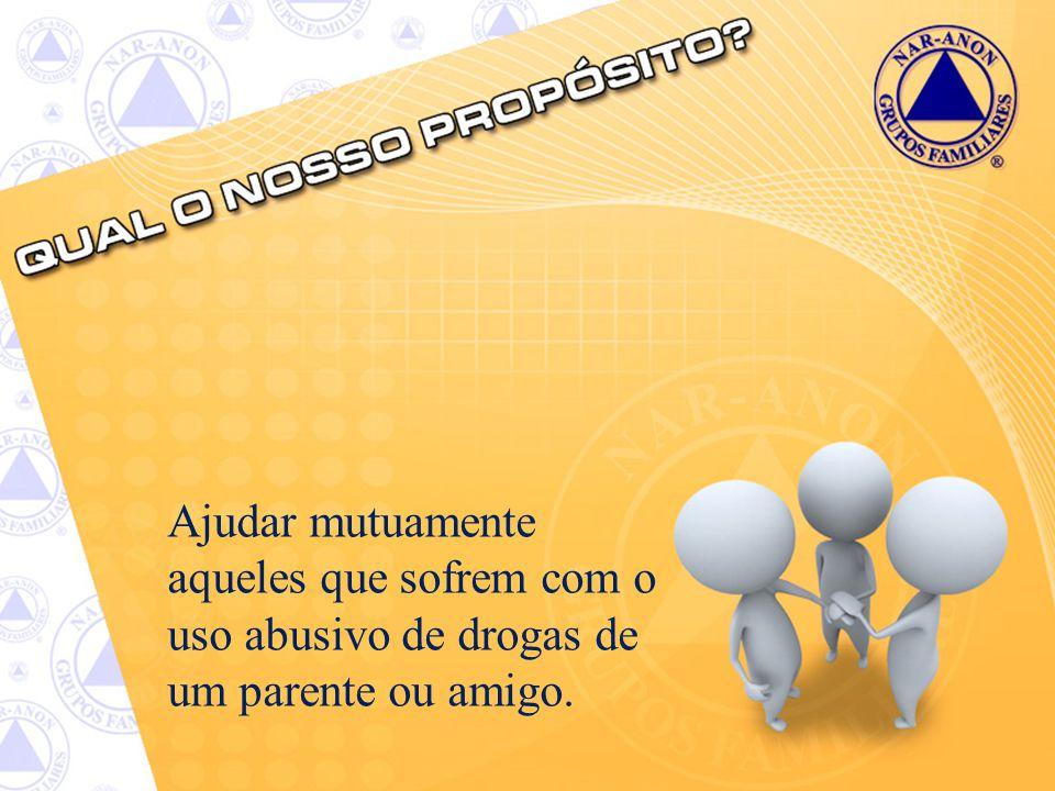 Ajudar mutuamente aqueles que sofrem com o uso abusivo de drogas de um parente ou amigo.