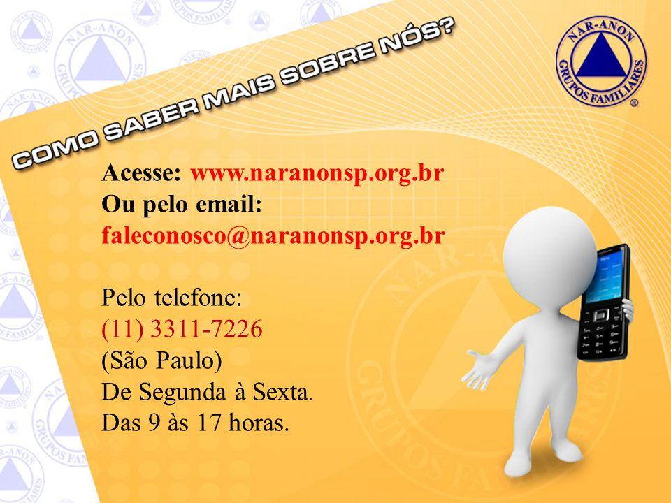 Acesse: www.naranonsp.org.br Ou pelo email: faleconosco@naranonsp.org.br Pelo telefone: (11) 3311-7226 (São Paulo) De Segunda à Sexta.