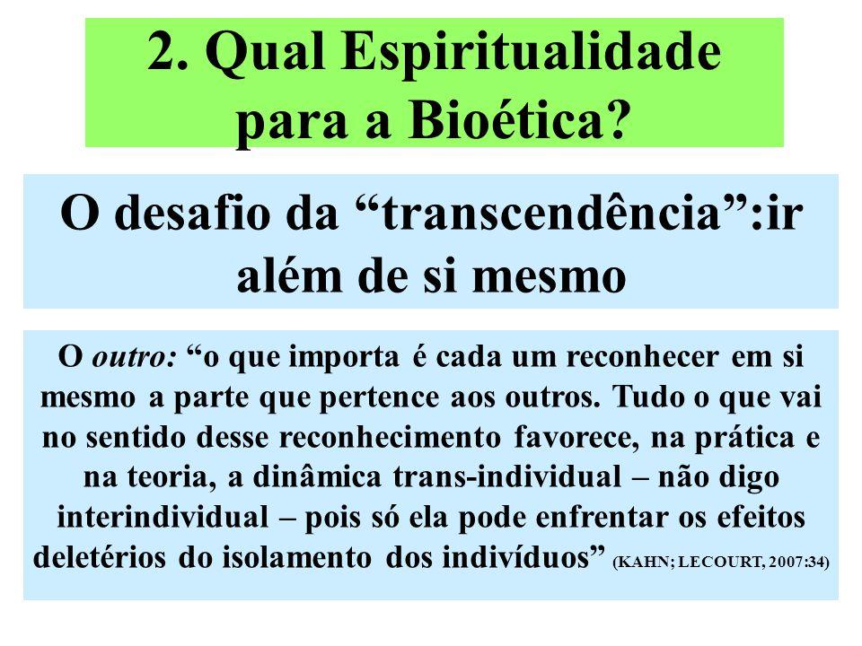 Transcender a razão instrumental Desafio da ascese para a Bioética de virtudes e de responsabilidade Transcendência em direção ao Absoluto.