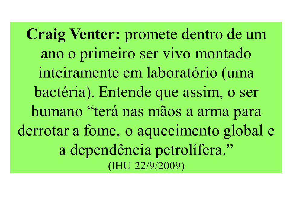 Craig Venter: promete dentro de um ano o primeiro ser vivo montado inteiramente em laboratório (uma bactéria).