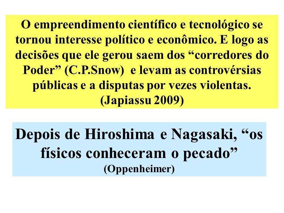 """O empreendimento científico e tecnológico se tornou interesse político e econômico. E logo as decisões que ele gerou saem dos """"corredores do Poder"""" (C"""