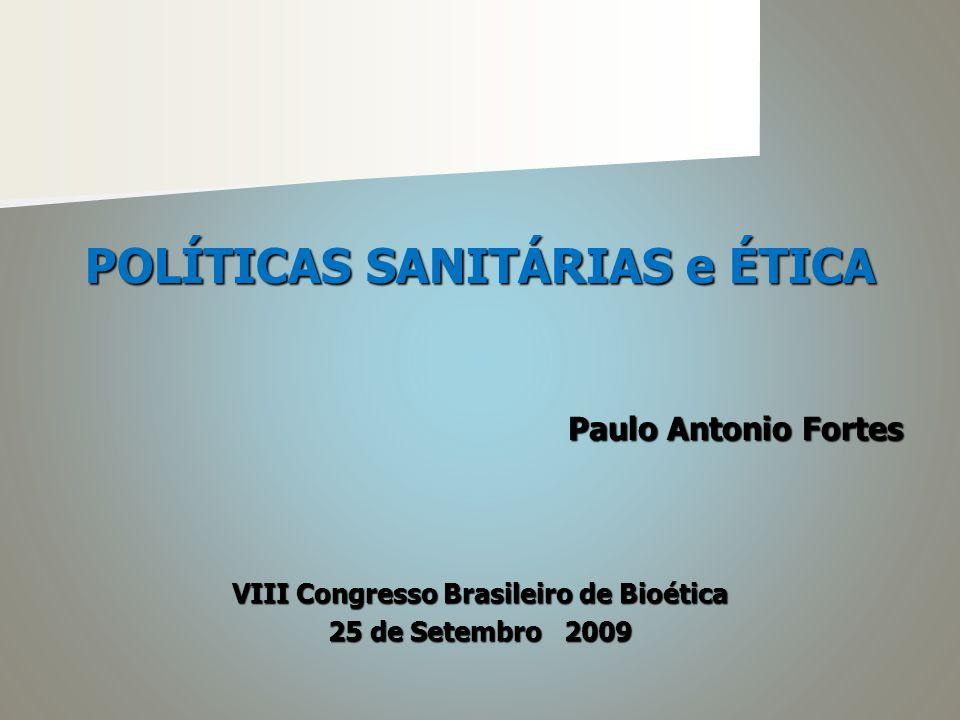 POLÍTICAS SANITÁRIAS e ÉTICA Paulo Antonio Fortes VIII Congresso Brasileiro de Bioética 25 de Setembro 2009