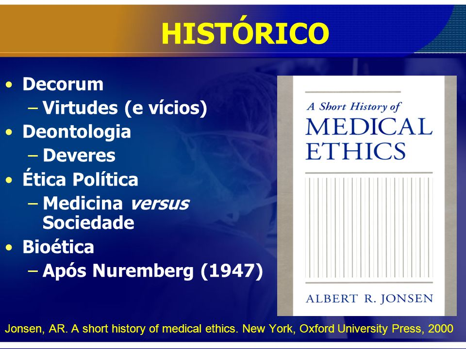 Jonsen, AR. A short history of medical ethics.