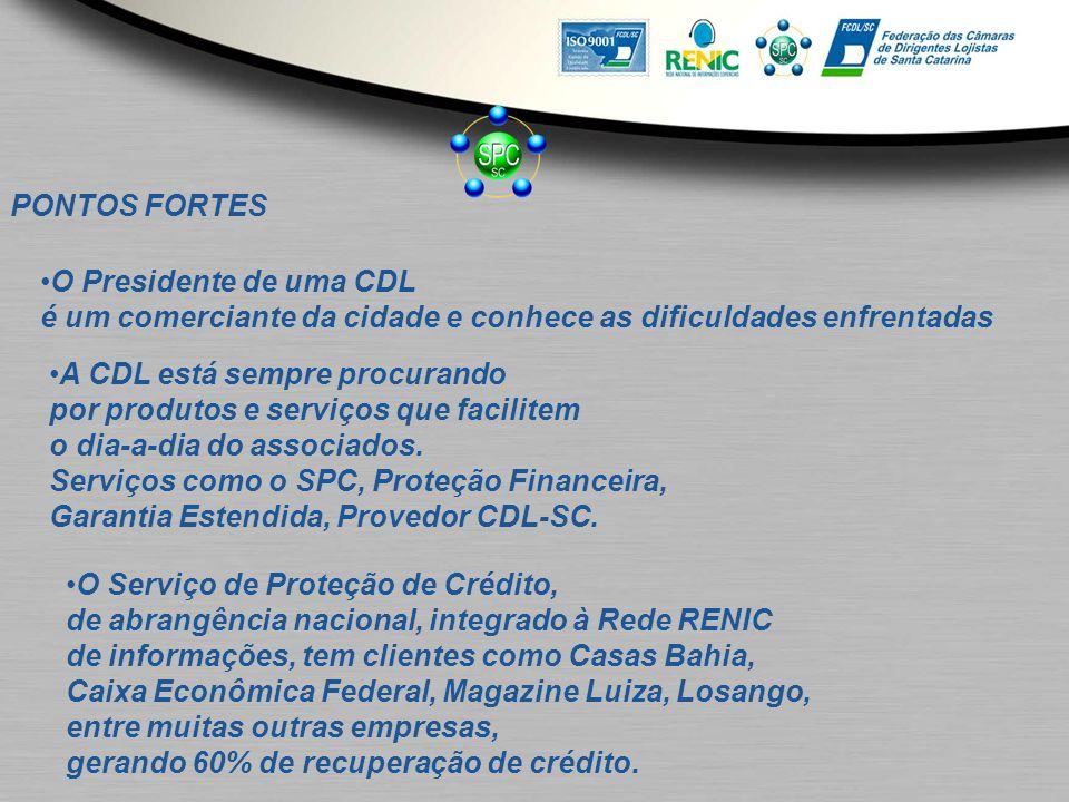 PONTOS FORTES O Presidente de uma CDL é um comerciante da cidade e conhece as dificuldades enfrentadas A CDL está sempre procurando por produtos e ser
