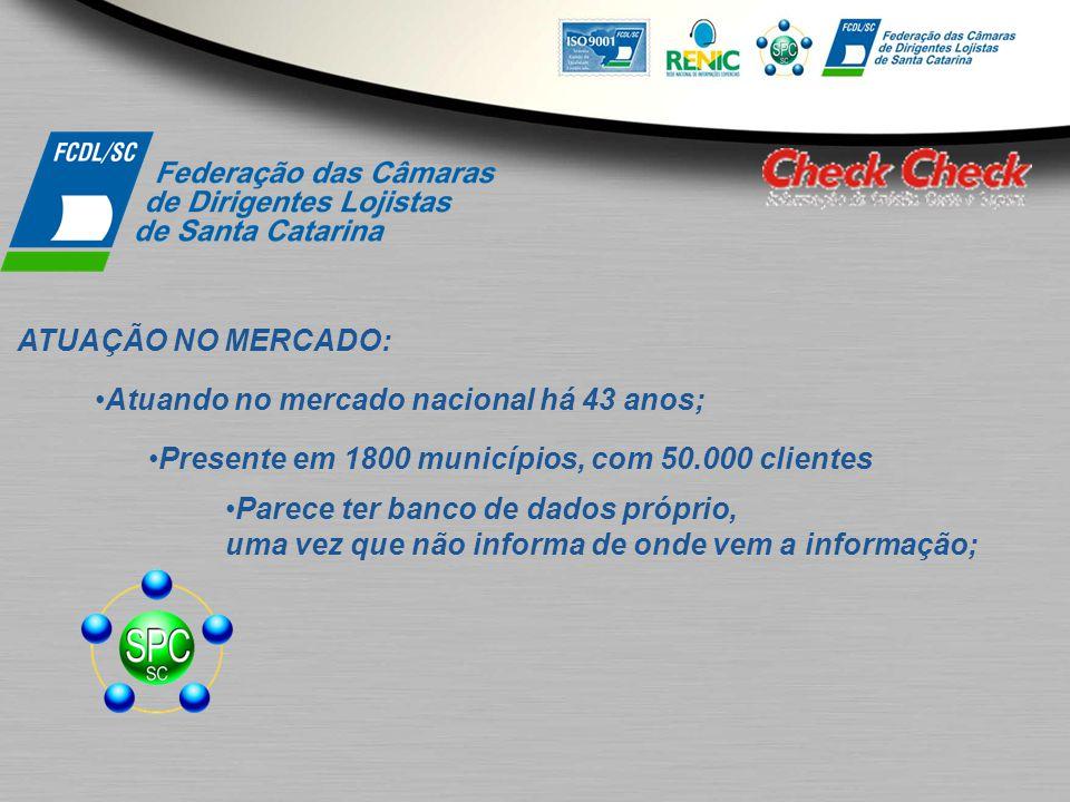 ATUAÇÃO NO MERCADO: Atuando no mercado nacional há 43 anos; Presente em 1800 municípios, com 50.000 clientes Parece ter banco de dados próprio, uma ve