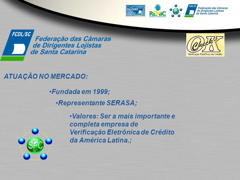 ATUAÇÃO NO MERCADO: Fundada em 1999; Representante SERASA; Valores: Ser a mais importante e completa empresa de Verificação Eletrônica de Crédito da A
