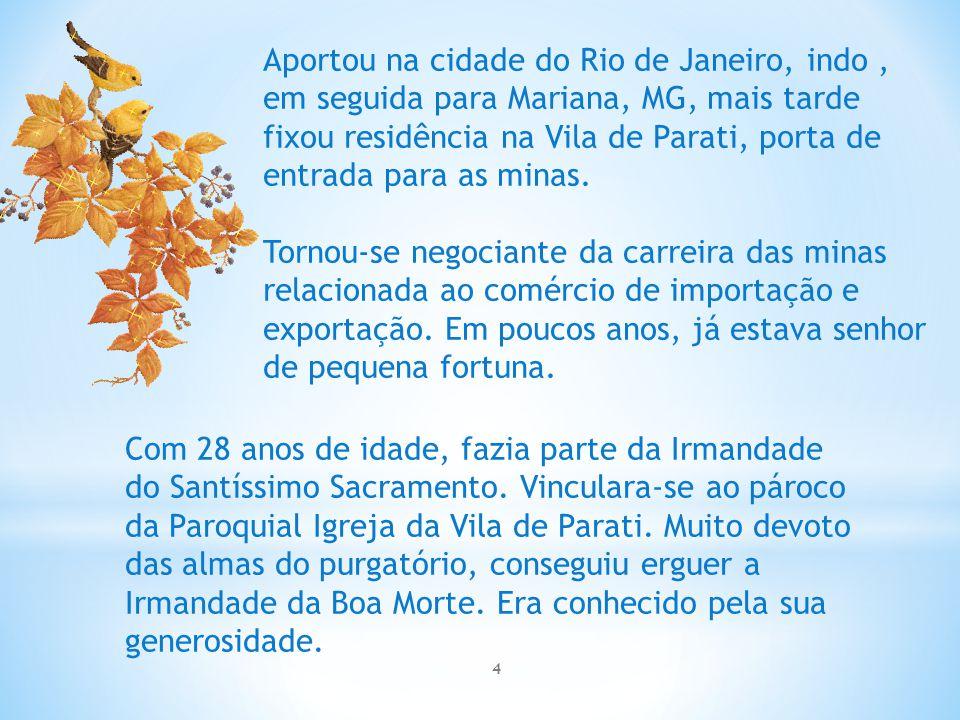 Aportou na cidade do Rio de Janeiro, indo, em seguida para Mariana, MG, mais tarde fixou residência na Vila de Parati, porta de entrada para as minas.