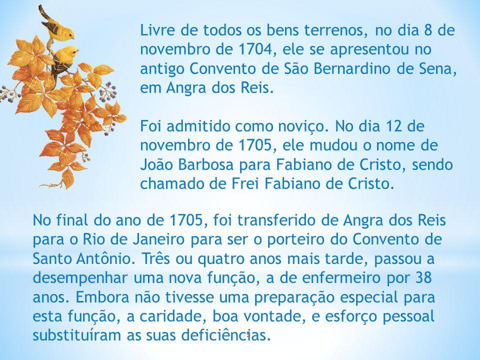 Livre de todos os bens terrenos, no dia 8 de novembro de 1704, ele se apresentou no antigo Convento de São Bernardino de Sena, em Angra dos Reis.