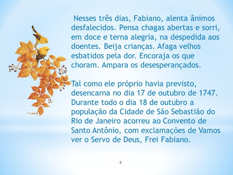 Com o correr do tempo, o corpo de Frei Fabiano foi sentindo o peso da idade e dos sacrifícios, na forma de sofrimentos físicos que o crucificaram por mais ou menos 30 anos.