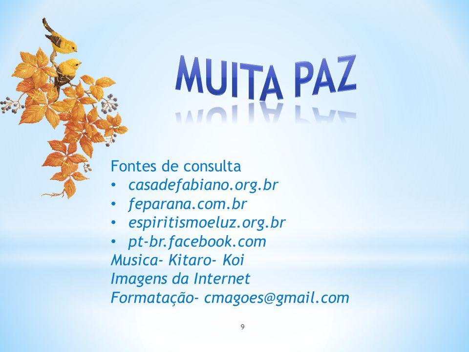 Fontes de consulta casadefabiano.org.br feparana.com.br espiritismoeluz.org.br pt-br.facebook.com Musica- Kitaro- Koi Imagens da Internet Formatação- cmagoes@gmail.com 9