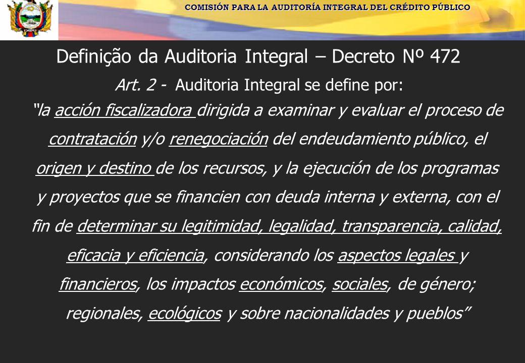 COMISIÓN PARA LA AUDITORÍA INTEGRAL DEL CRÉDITO PÚBLICO Definição da Auditoria Integral – Decreto Nº 472 Art.